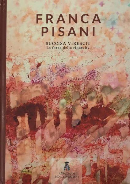 Franca Pisani. Succisa Virescit. La forza della rinascita